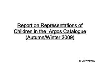 Report on Representations of Children in the  Argos Catalogue (Autumn/Winter 2009)