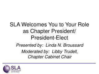 SLA Welcomes You to Your Role as Chapter President/ President-Elect