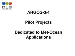 ARGOS-3/4 Pilot Projects Dedicated to Met-Ocean Applications
