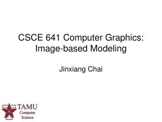 CSCE 641 Computer Graphics:  Image-based Modeling