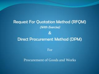 Request For Quotation Method (RFQM) (With Exercise)  &  Direct Procurement Method (DPM) For