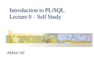 Introduction to PL/SQL Lecture 0 – Self Study