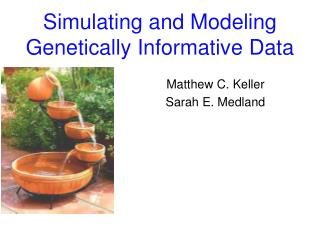 Simulating and Modeling Genetically Informative Data