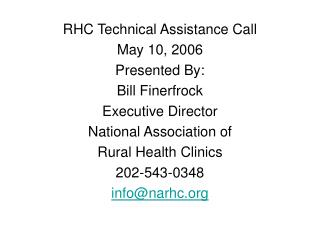 RHC Technical Assistance Call May 10, 2006 Presented By:   Bill Finerfrock Executive Director