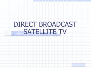 DIRECT BROADCAST SATELLITE TV