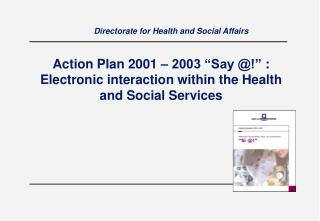 "Action Plan 2001 – 2003 "" Say @!""  : Electronic interaction within the Health and Social Services"