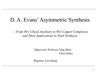 D. A. Evans' Asymmetric Synthesis  — From 80's Chiral Auxiliary to 90's Copper Complexes  and Their Applications