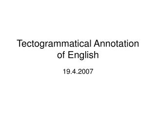 Tectogrammatical Annotation of English