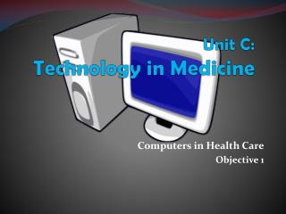 Unit C:  Technology in Medicine