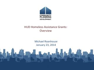 HUD  Homeless Assistance Grants:   Overview