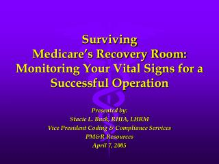 Surviving  Medicare's Recovery Room: Monitoring Your Vital Signs for a Successful Operation