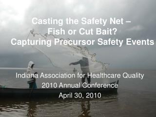 Casting the Safety Net –  Fish or Cut Bait?   Capturing Precursor Safety Events