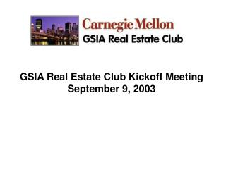 GSIA Real Estate Club Kickoff Meeting September 9, 2003