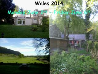 Wales 2014 Monday June 2 nd  – Friday June 6 th