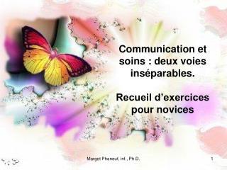 Communication et soins: deux voies inséparables. Recueil d'exercices pour novices