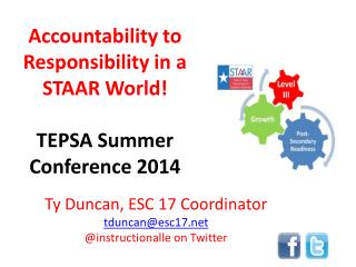 Accountability to Responsibility in a  STAAR World! TEPSA Summer  Conference 2014