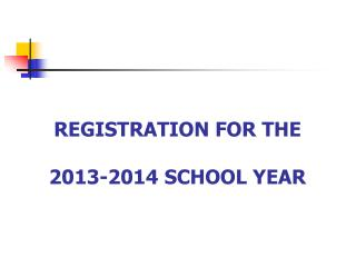 REGISTRATION FOR THE  2013-2014 SCHOOL YEAR