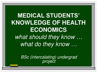 MEDICAL STUDENTS' KNOWLEDGE OF HEALTH ECONOMICS w hat should they know  … what do they know  …