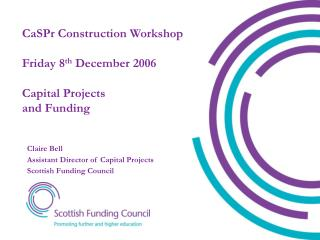 CaSPr Construction Workshop Friday 8 th  December 2006 Capital Projects and Funding
