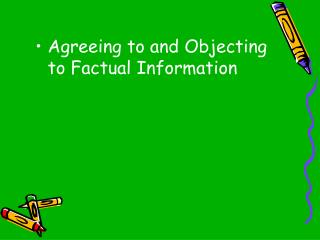 Agreeing to and Objecting to Factual Information