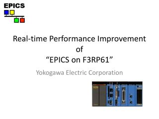 "Real-time Performance Improvement of ""EPICS on F3RP61"""