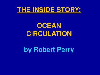 THE INSIDE STORY: OCEAN CIRCULATION by Robert Perry