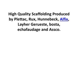 High Quality Scaffolding Produced by Plettac, Rux, Hunnebeck