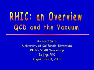 Richard Seto University of California, Riverside RHIC/STAR Workshop Bejing, PRC August 29-31, 2002