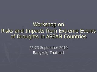 Workshop on  Risks and Impacts from Extreme Events  of Droughts in ASEAN Countries