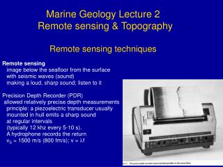 Marine Geology Lecture 2  Remote sensing & Topography Remote sensing techniques Remote sensing