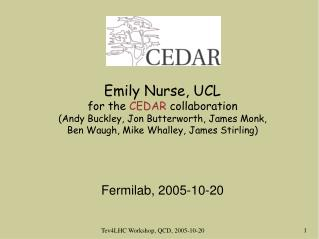 Emily Nurse, UCL for the  CEDAR  collaboration  (Andy Buckley, Jon Butterworth, James Monk,