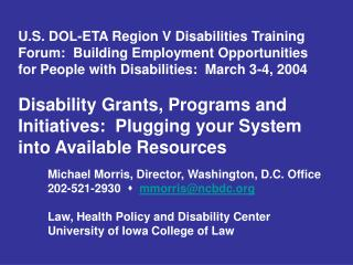 Michael Morris, Director, Washington, D.C. Office 202-521-2930      mmorris@ncbdc.org Law, Health Policy and Disabili