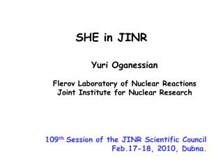 Yuri Oganessian Flerov Laboratory of Nuclear Reactions Joint Institute for Nuclear Research