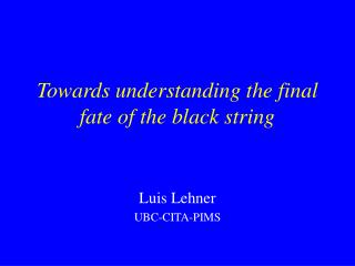 Towards understanding the final fate of the black string