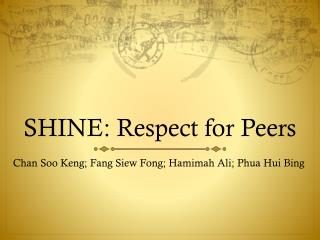 SHINE: Respect for Peers