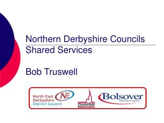 Northern Derbyshire Councils Shared Services Bob Truswell