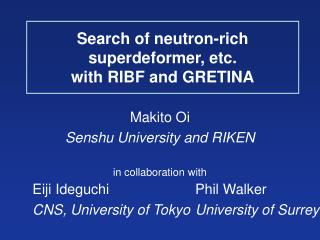 Search of neutron-rich superdeformer, etc.  with RIBF and GRETINA