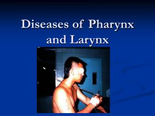 Diseases of Pharynx and Larynx