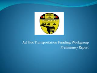 Ad Hoc Transportation Funding Workgroup  Preliminary Report