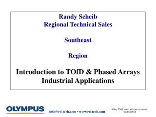 Randy Scheib Regional Technical Sales Southeast Region Introduction to TOfD & Phased Arrays  Industrial Applications