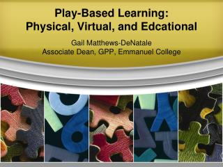Play-Based Learning: Physical, Virtual, and Edcational