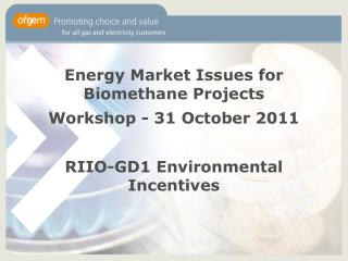 Energy Market Issues for Biomethane Projects  Workshop - 31 October 2011