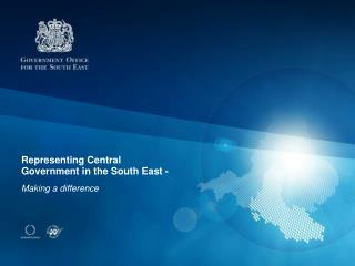 Representing Central  Government in the South East - Making a difference
