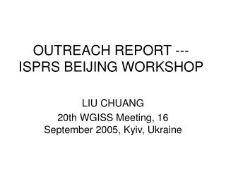OUTREACH REPORT --- ISPRS BEIJING WORKSHOP