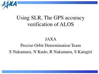 Using SLR, The GPS accuracy verification of ALOS JAXA Precise Orbit Determination Team