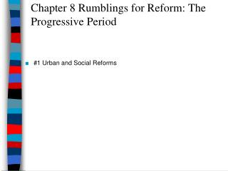 Chapter 8 Rumblings for Reform: The Progressive Period