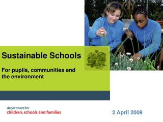 Sustainable Schools For pupils, communities and  the environment