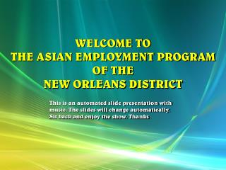 WELCOME TO THE ASIAN EMPLOYMENT PROGRAM OF THE NEW ORLEANS DISTRICT