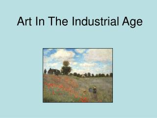 Art In The Industrial Age