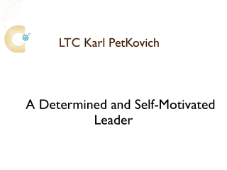 LTC Karl Petkovich – A Determined and Self-Motivated Leader